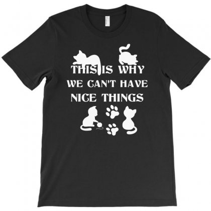 We Can't Have Nice Things T-shirt Designed By Riksense