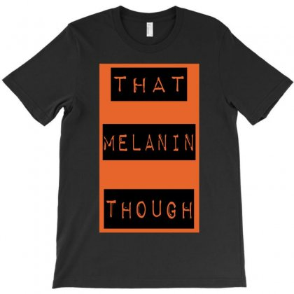 Wear That Melanin Though T-shirt Designed By Riksense