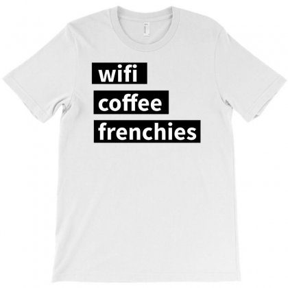 Wifi, Coffee, Frenchies T-shirt Designed By Riksense