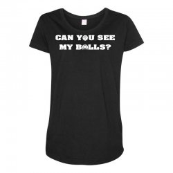 can you see my balls sports football basketball Maternity Scoop Neck T-shirt | Artistshot
