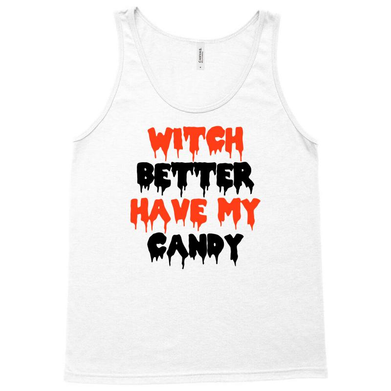10731f9b6 Custom Witch Better Have My Candy Tank Top By Riksense - Artistshot