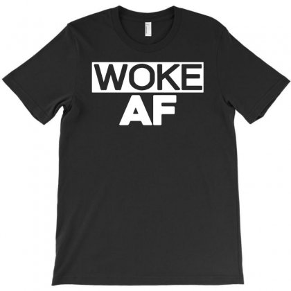 Woke Af T-shirt Designed By Riksense