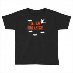 yes i can drive a stick Toddler T-shirt | Artistshot