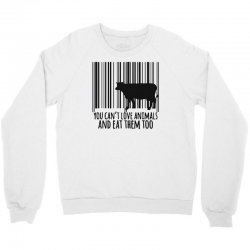 you can't love animals and eat them too! Crewneck Sweatshirt | Artistshot