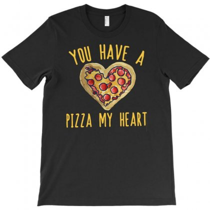 You Have A Pizza My Heart T-shirt Designed By Riksense