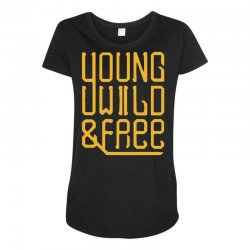 young wild and free Maternity Scoop Neck T-shirt | Artistshot
