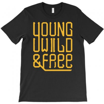 Young Wild And Free T-shirt Designed By Riksense