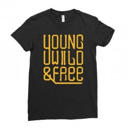 young wild and free Ladies Fitted T-Shirt | Artistshot