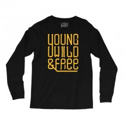 young wild and free Long Sleeve Shirts | Artistshot