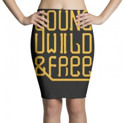 young wild and free Pencil Skirts | Artistshot