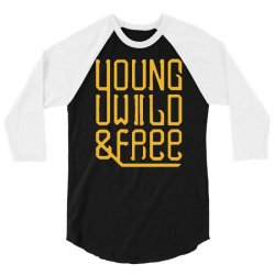 young wild and free 3/4 Sleeve Shirt | Artistshot