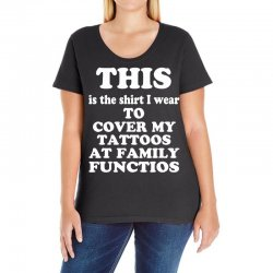 the shirt i wear to cover my tattoos, family dark Ladies Curvy T-Shirt | Artistshot