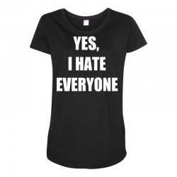 yes i hate everyone Maternity Scoop Neck T-shirt | Artistshot