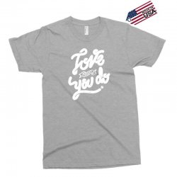 love what you do Exclusive T-shirt | Artistshot