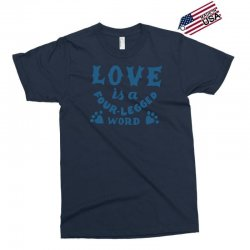love is a four legged word Exclusive T-shirt | Artistshot