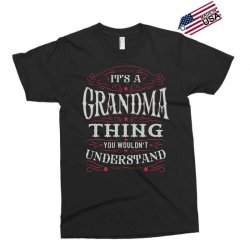 It Is A Grandma Thing You Wouldnt Understand Exclusive T-shirt | Artistshot