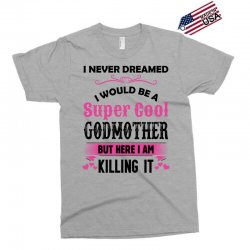I Never Dreamed I Would Be A Super Cool Godmother Exclusive T-shirt | Artistshot