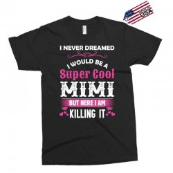 I Never Dreamed I Would Be A Super Cool Mimi Exclusive T-shirt   Artistshot