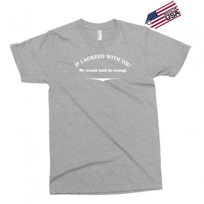 If I Agreed With You Exclusive T-shirt Designed By Gematees