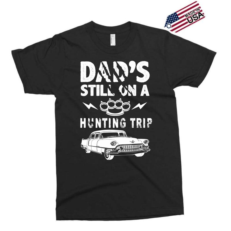 Dads Still On A Hunting Trip Exclusive T-shirt | Artistshot