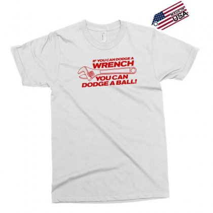 If You Can Dodge A Wrench You Can Dodge A Ball Exclusive T-shirt Designed By Gematees