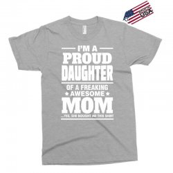 Proud Daughter Of A Freaking Awesome Mom Exclusive T-shirt | Artistshot