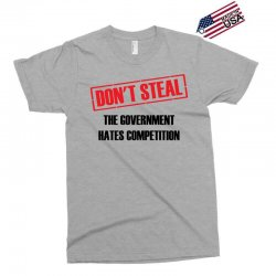 Don't Steal Government Hates Competition Exclusive T-shirt | Artistshot
