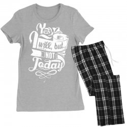 yes will but not today Women's Pajamas Set | Artistshot