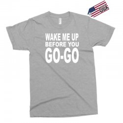 wake me up before you go go Exclusive T-shirt | Artistshot