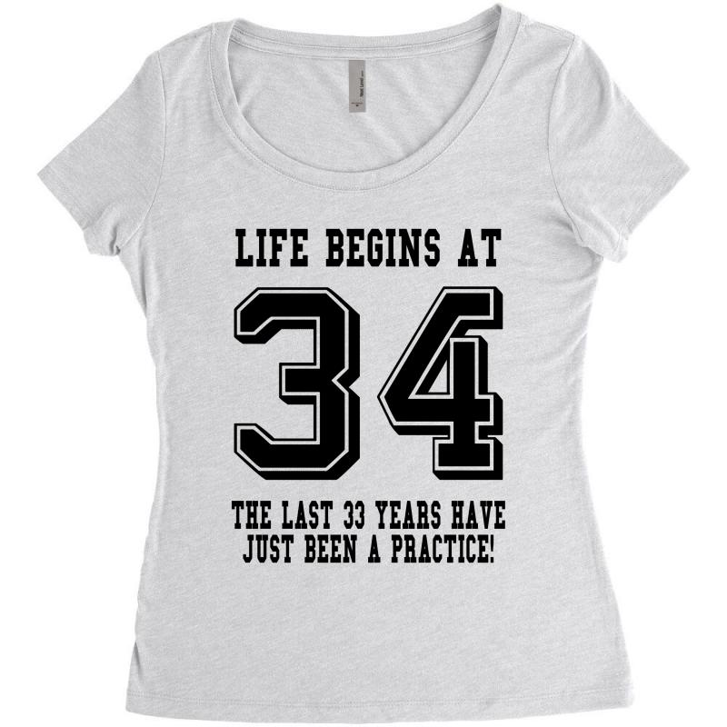 34th Birthday Life Begins At 34 Womens Triblend Scoop T Shirt