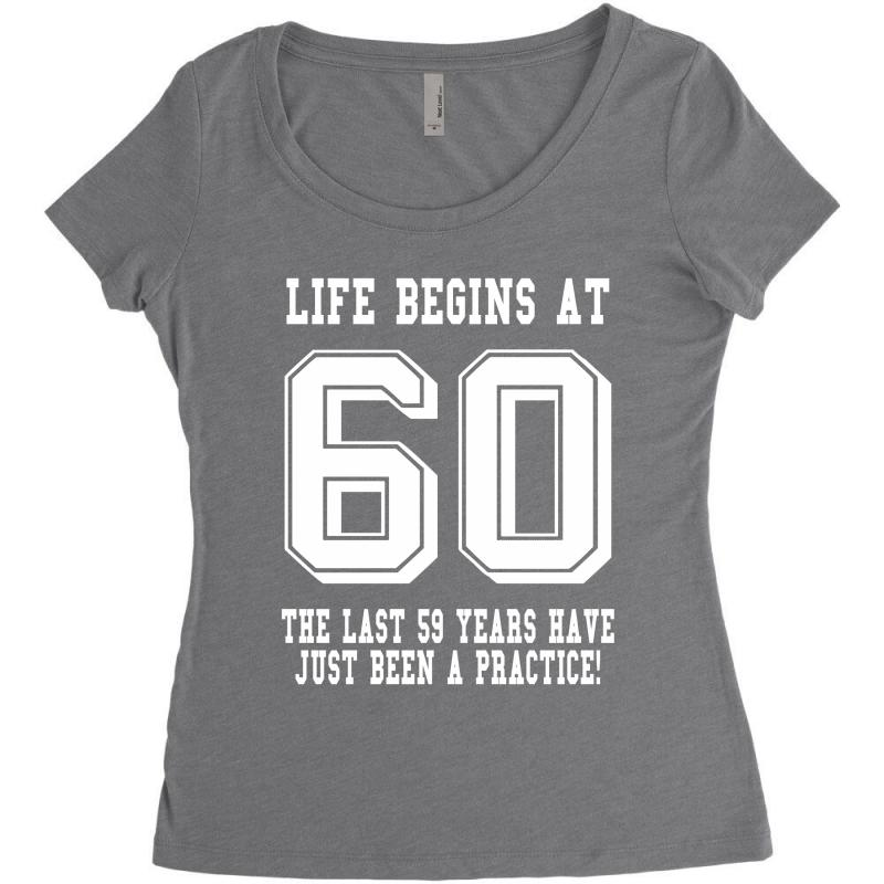 7605bdc84 Custom 60th Birthday Life Begins At 60 White Women's Triblend Scoop ...