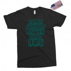 music sounds better with you Exclusive T-shirt | Artistshot