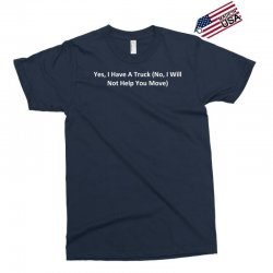 yes, i have a truck (no, i will not help you move) Exclusive T-shirt | Artistshot