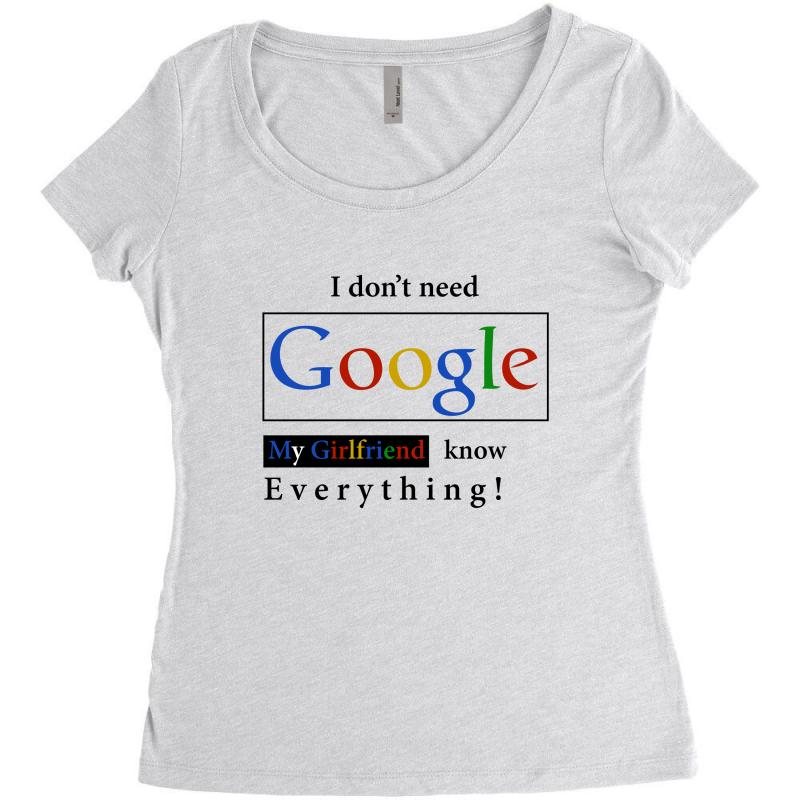 70f094879 I Don't Need Google My Girlfriend Knows Everything T Shirt Funny Tshirt Gift  For Him Women's Triblend Scoop T-shirt