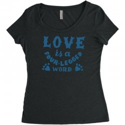 love is a four legged word Women's Triblend Scoop T-shirt | Artistshot