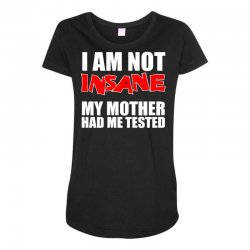 i'm not insane my mother had me tested sheldon cooper big bang theory Maternity Scoop Neck T-shirt   Artistshot