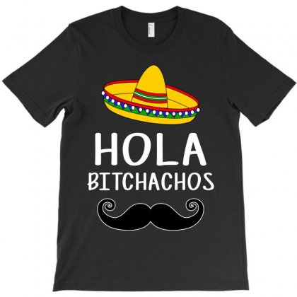 Hola Bitchachos T-shirt Designed By Killakam