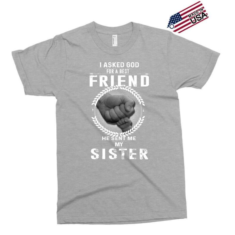 0393b5cf96458 Custom I Asked God For A Best Friend He Sent Me My Sister Exclusive ...
