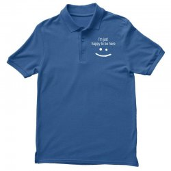 happy to be here Polo Shirt | Artistshot
