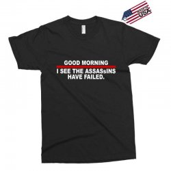 good morning i see the assassins have failed Exclusive T-shirt | Artistshot