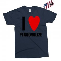 i love personalize Exclusive T-shirt | Artistshot