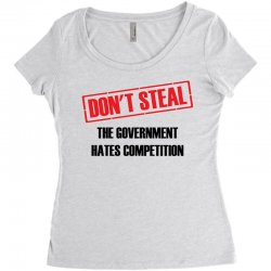 Don't Steal Government Hates Competition Women's Triblend Scoop T-shirt | Artistshot