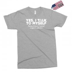 yes i talk to myself sometimes i need expert advice Exclusive T-shirt | Artistshot