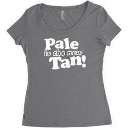 pale is the new tan! Women's Triblend Scoop T-shirt | Artistshot