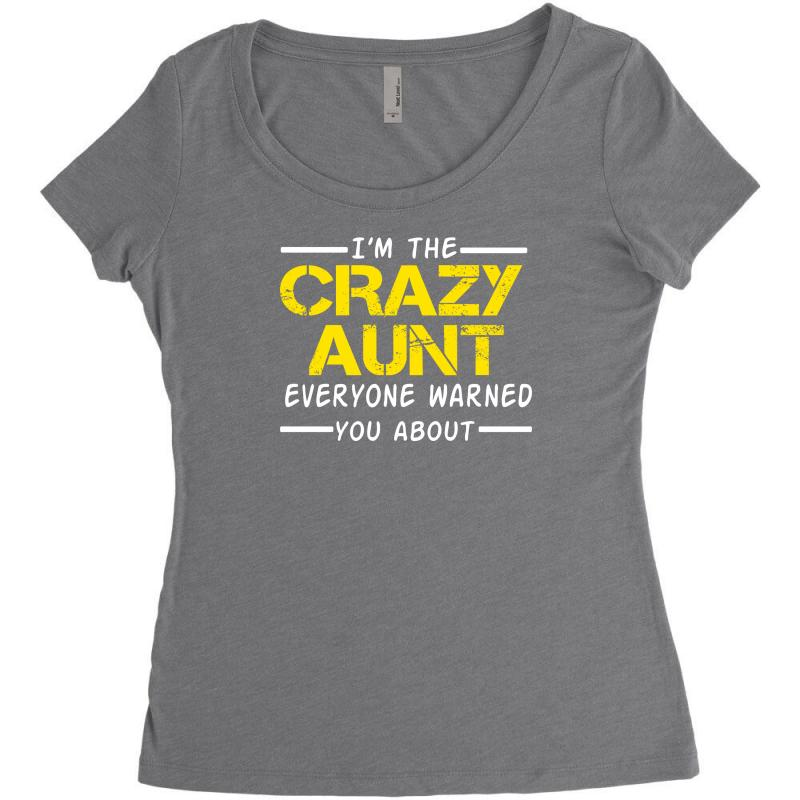 I m The Crazy Aunt Everyone Warned You About Women s Triblend Scoop T-shirt 4478dd7fca