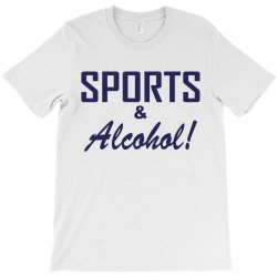 sports and alcohol T-Shirt | Artistshot