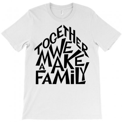 Together We Make A Family T-shirt Designed By Sbm052017