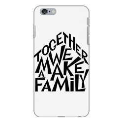 together we make a family iPhone 6 Plus/6s Plus Case | Artistshot