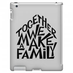 together we make a family iPad 3 and 4 Case | Artistshot
