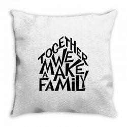 together we make a family Throw Pillow | Artistshot